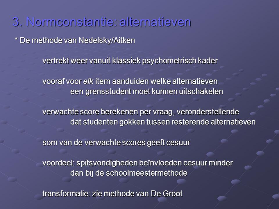 3. Normconstantie: alternatieven * De methode van Nedelsky/Aitken vertrekt weer vanuit klassiek psychometrisch kader vooraf voor elk item aanduiden we