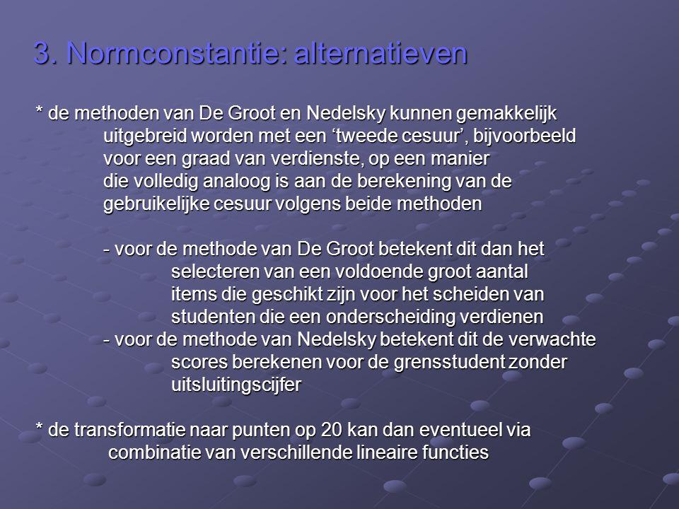 3. Normconstantie: alternatieven * de methoden van De Groot en Nedelsky kunnen gemakkelijk uitgebreid worden met een 'tweede cesuur', bijvoorbeeld voo