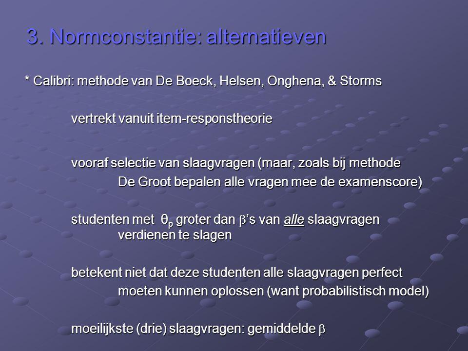 3. Normconstantie: alternatieven * Calibri: methode van De Boeck, Helsen, Onghena, & Storms vertrekt vanuit item-responstheorie vooraf selectie van sl