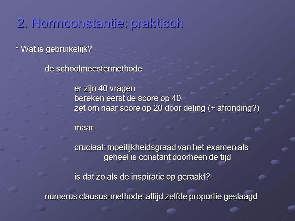 2.Normconstantie: praktisch * Wat is gebruikelijk.