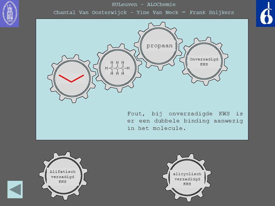 KULeuven - ALOChemie Chantal Van Oosterwijck - Tine Van Neck - Frank Snijkers Fout, bij onverzadigde KWS is er een dubbele binding aanwezig in het mol