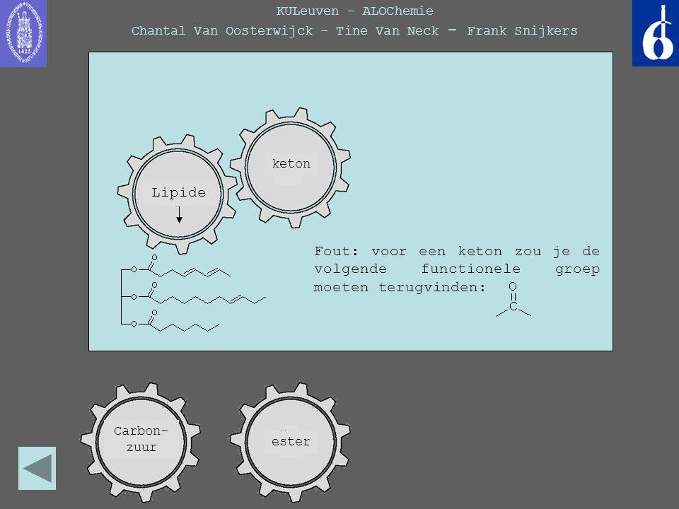 KULeuven - ALOChemie Chantal Van Oosterwijck - Tine Van Neck - Frank Snijkers keton Fout: voor een keton zou je de volgende functionele groep moeten t