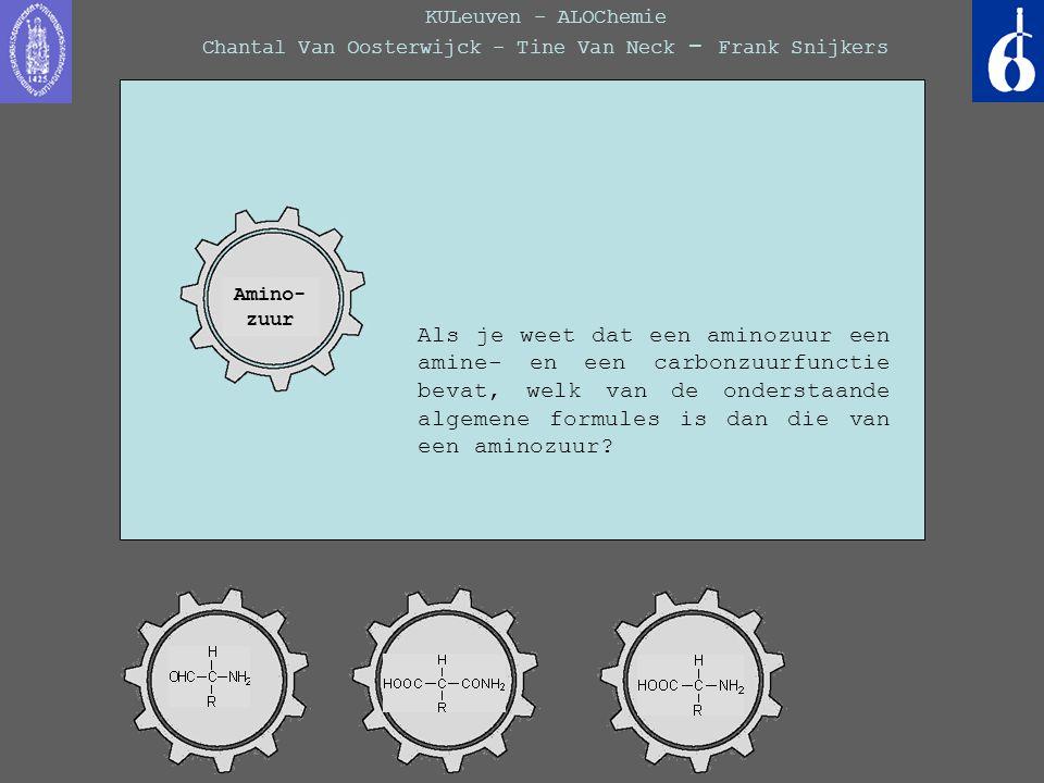 KULeuven - ALOChemie Chantal Van Oosterwijck - Tine Van Neck - Frank Snijkers Als je weet dat een aminozuur een amine- en een carbonzuurfunctie bevat,