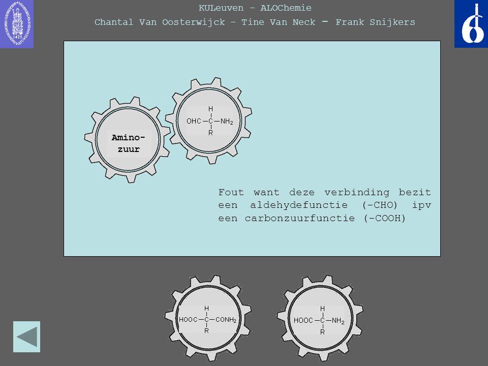 KULeuven - ALOChemie Chantal Van Oosterwijck - Tine Van Neck - Frank Snijkers Amino- zuur amide + carbon- zuur Fout want deze verbinding bezit een ald