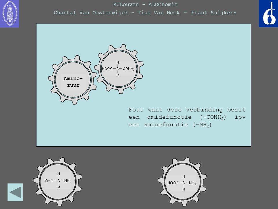 KULeuven - ALOChemie Chantal Van Oosterwijck - Tine Van Neck - Frank Snijkers Amino- zuur Fout want deze verbinding bezit een amidefunctie (-CONH 2 )