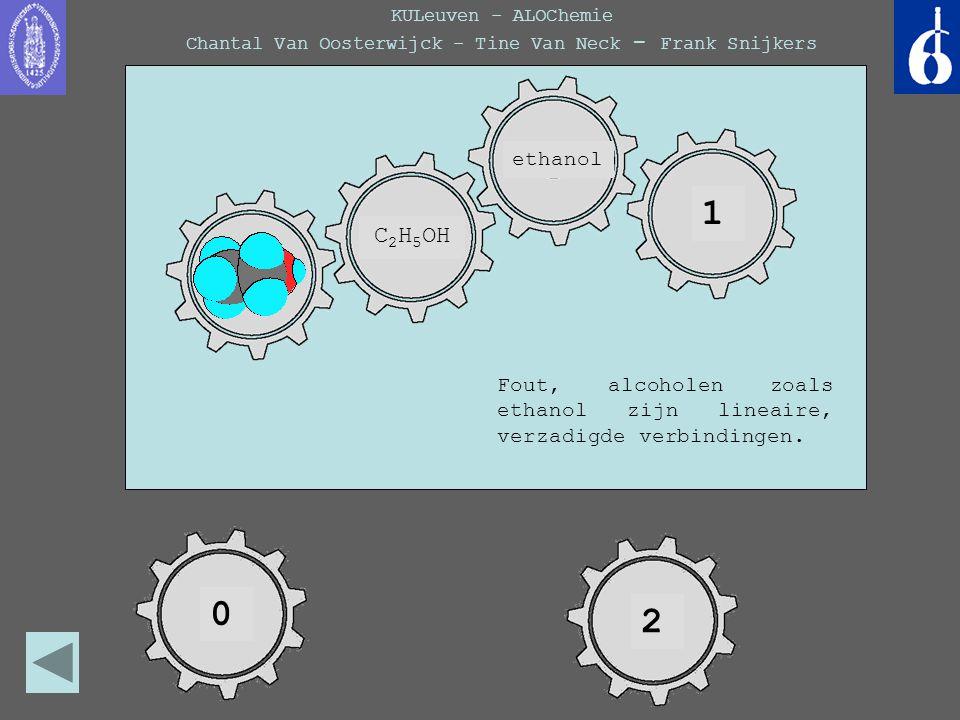 KULeuven - ALOChemie Chantal Van Oosterwijck - Tine Van Neck - Frank Snijkers 0 ethanol 1 2 Fout, alcoholen zoals ethanol zijn lineaire, verzadigde ve