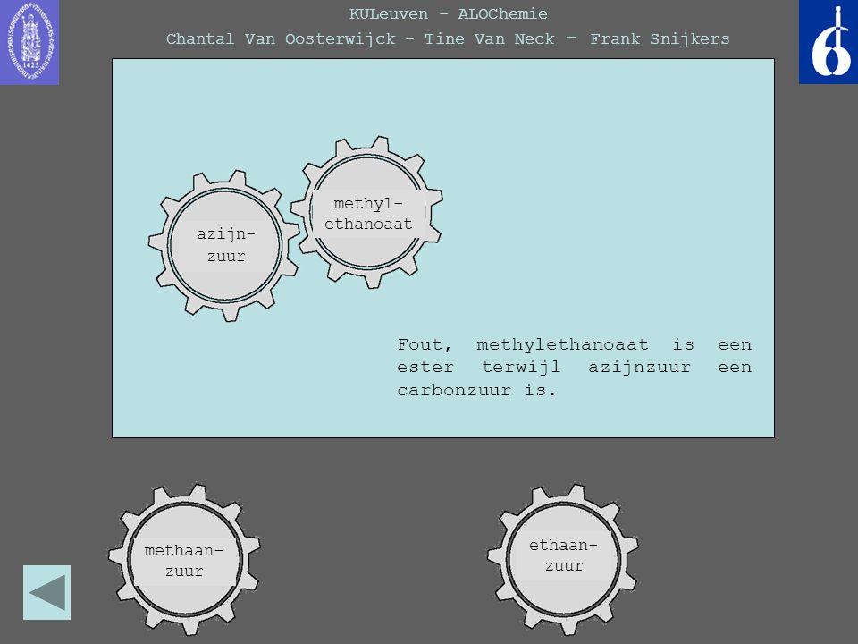 KULeuven - ALOChemie Chantal Van Oosterwijck - Tine Van Neck - Frank Snijkers Fout, methylethanoaat is een ester terwijl azijnzuur een carbonzuur is.