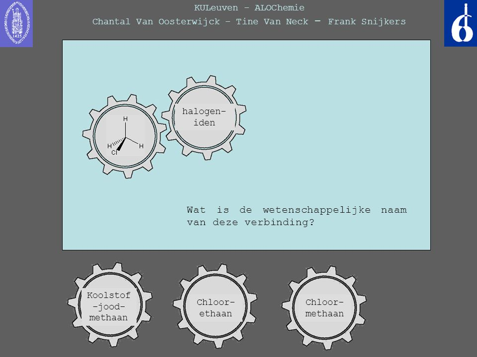 KULeuven - ALOChemie Chantal Van Oosterwijck - Tine Van Neck - Frank Snijkers Wat is de wetenschappelijke naam van deze verbinding? Koolstof -jood- me