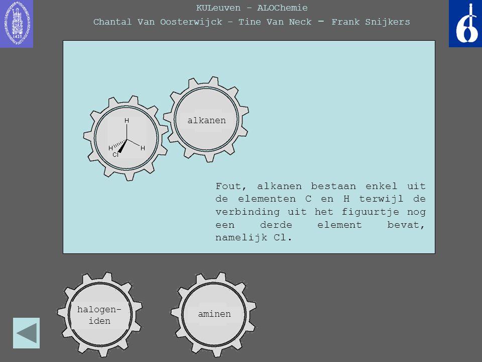KULeuven - ALOChemie Chantal Van Oosterwijck - Tine Van Neck - Frank Snijkers Amino- zuur amide + carbon- zuur Fout, alkanen bestaan enkel uit de elem
