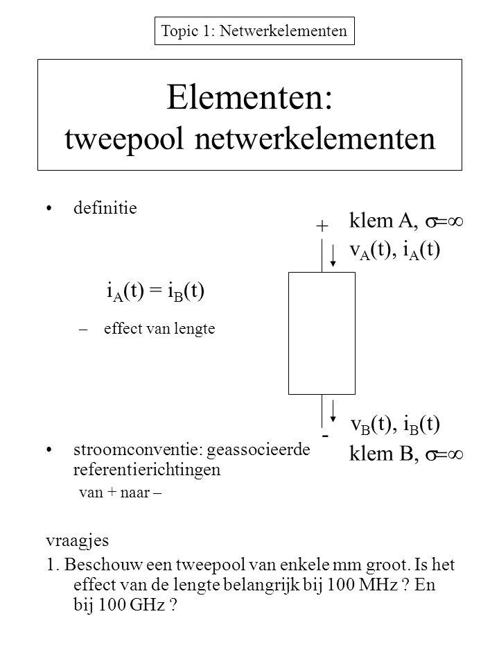 Topic 1: Netwerkelementen Elementen: tweepool netwerkelementen definitie –effect van lengte stroomconventie: geassocieerde referentierichtingen van +