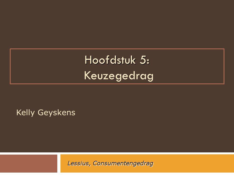 Kelly Geyskens Lessius, Consumentengedrag Hoofdstuk 5: Hoofdstuk 5: Keuzegedrag