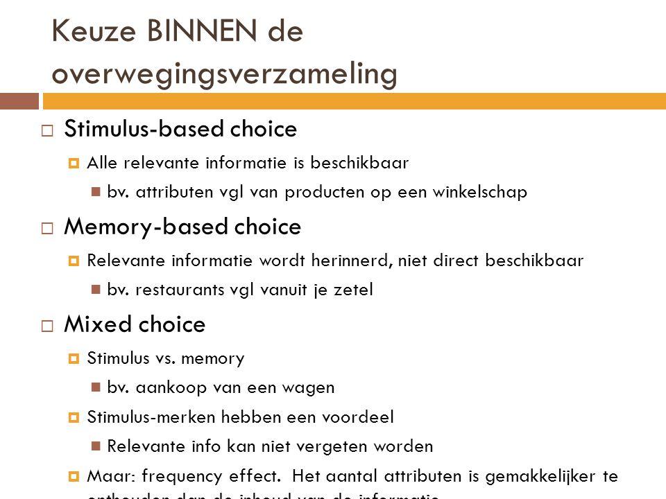  Stimulus-based choice  Alle relevante informatie is beschikbaar bv. attributen vgl van producten op een winkelschap  Memory-based choice  Relevan
