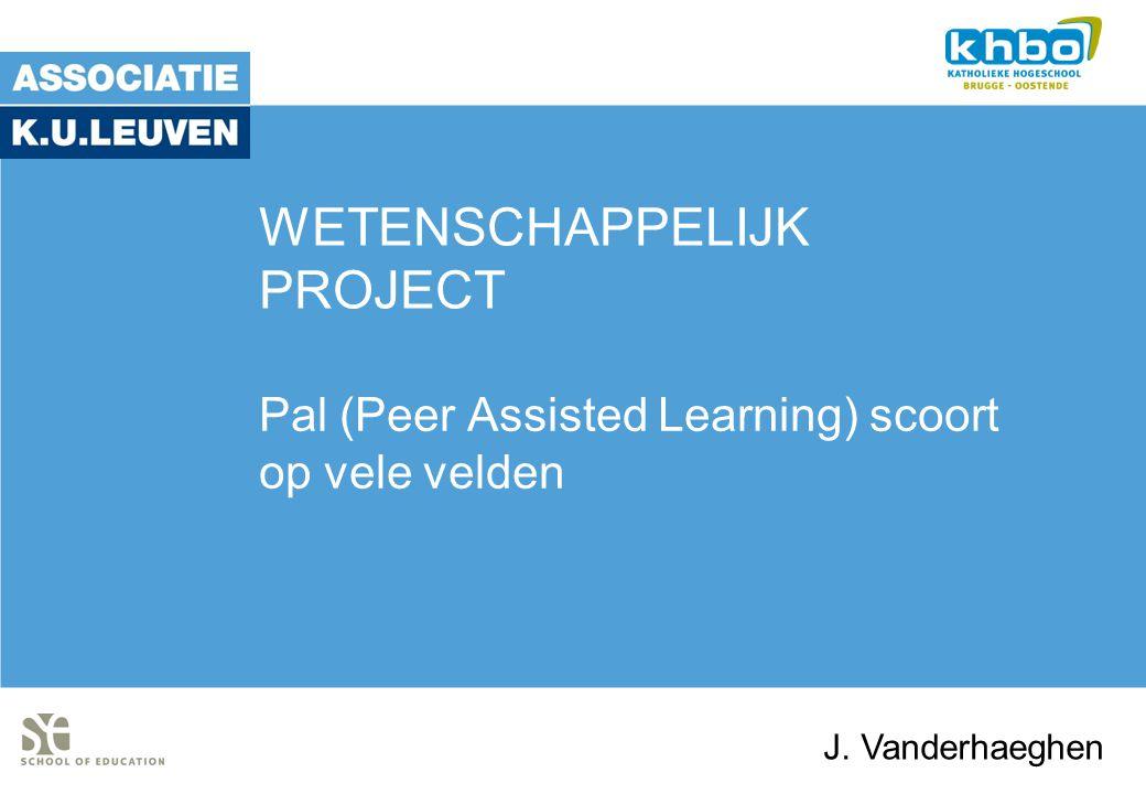 WETENSCHAPPELIJK PROJECT Pal (Peer Assisted Learning) scoort op vele velden J. Vanderhaeghen