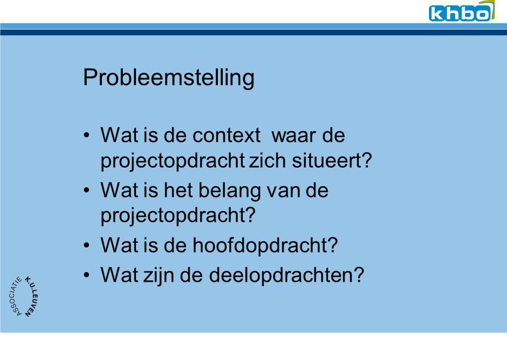 Probleemstelling Wat is de context waar de projectopdracht zich situeert.