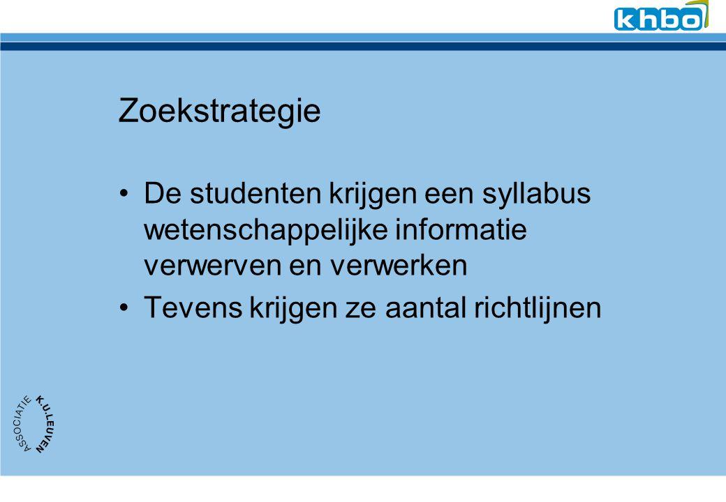 Zoekstrategie De studenten krijgen een syllabus wetenschappelijke informatie verwerven en verwerken Tevens krijgen ze aantal richtlijnen