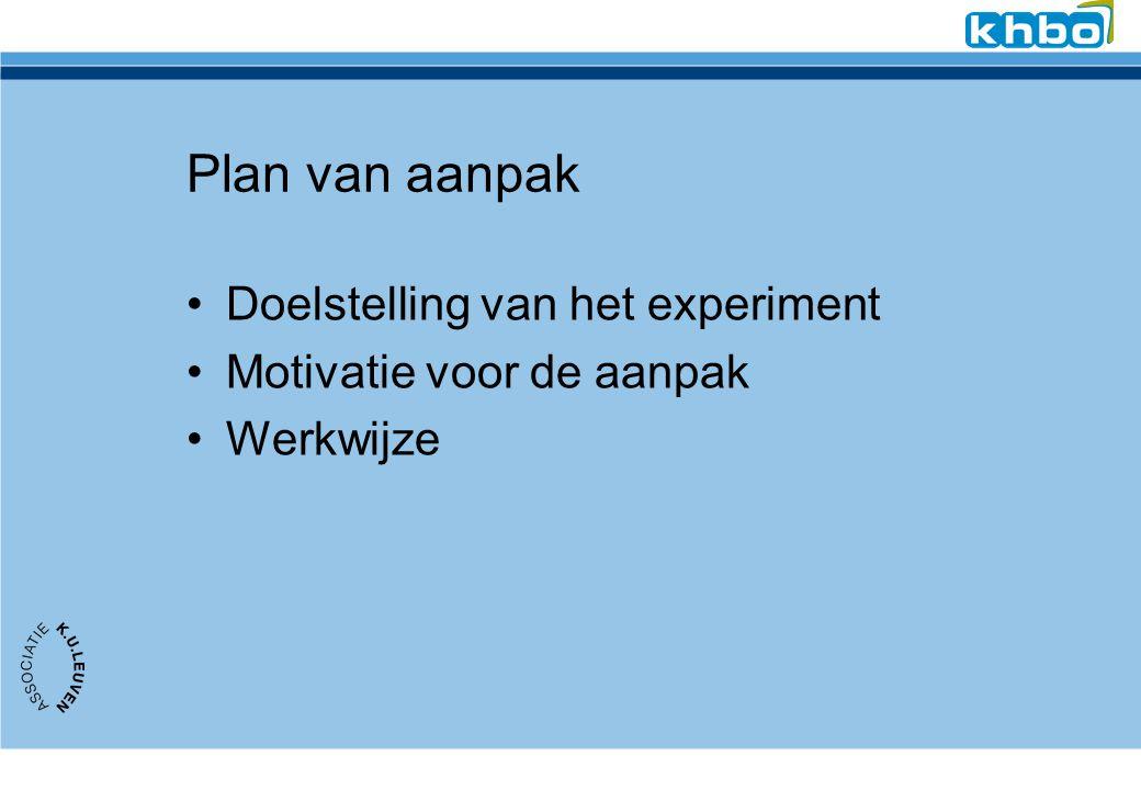 Plan van aanpak Doelstelling van het experiment Motivatie voor de aanpak Werkwijze