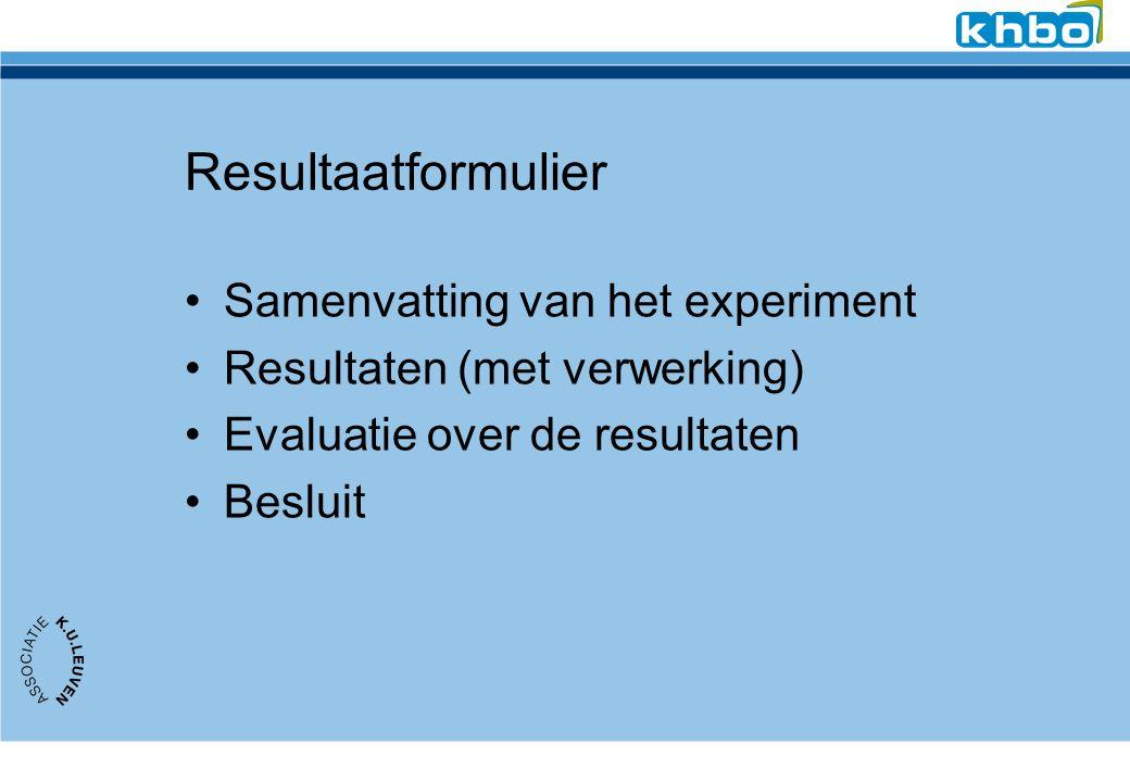 Resultaatformulier Samenvatting van het experiment Resultaten (met verwerking) Evaluatie over de resultaten Besluit