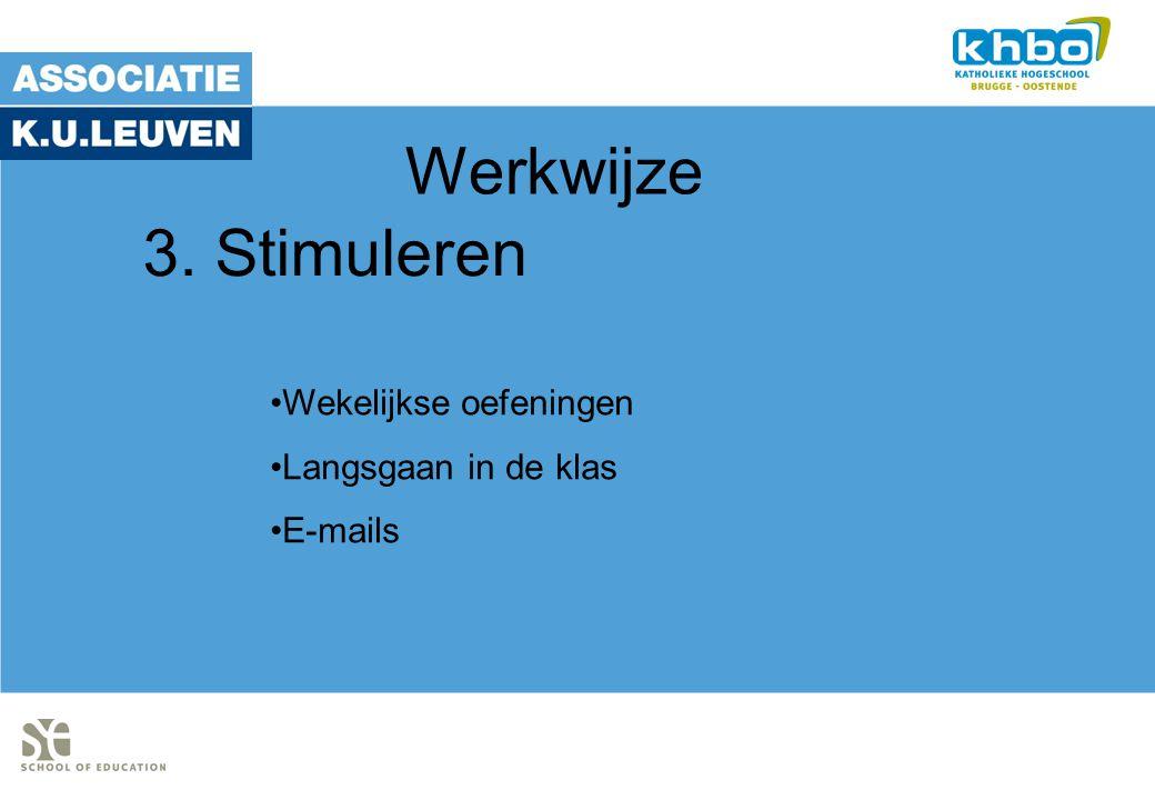 Werkwijze Wekelijkse oefeningen Langsgaan in de klas E-mails 3. Stimuleren