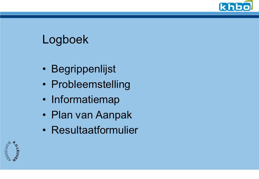 Logboek Begrippenlijst Probleemstelling Informatiemap Plan van Aanpak Resultaatformulier
