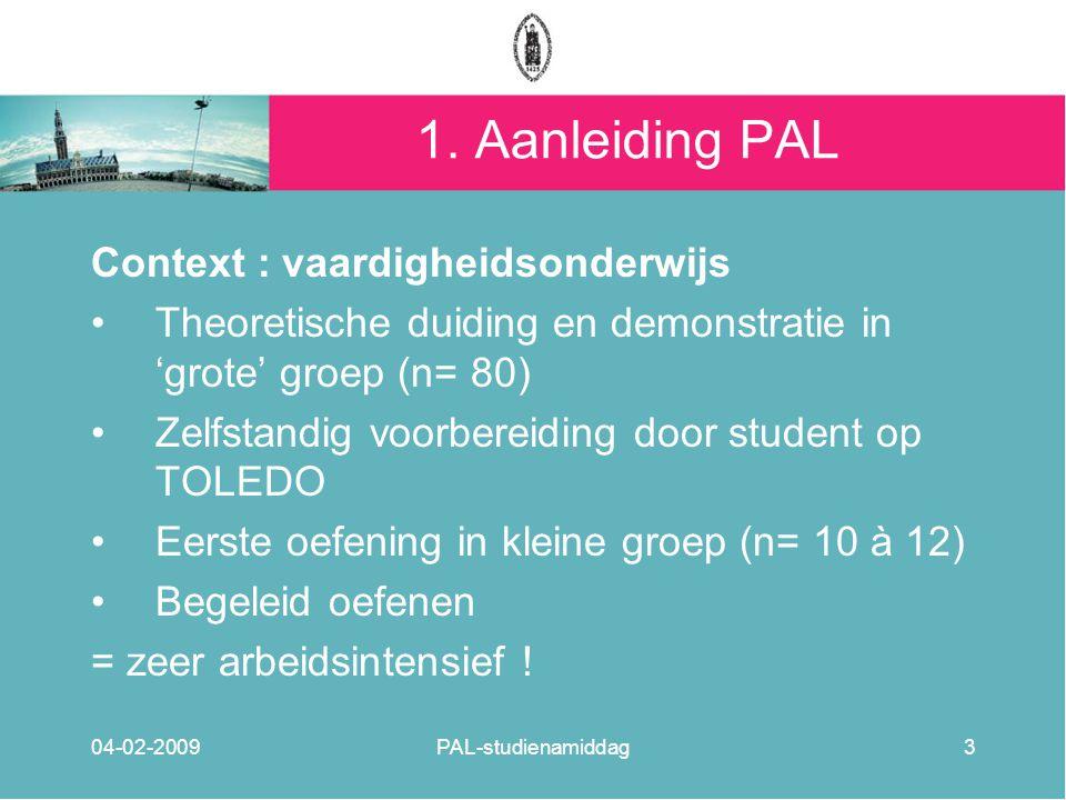 1. Aanleiding PAL Context : vaardigheidsonderwijs Theoretische duiding en demonstratie in 'grote' groep (n= 80) Zelfstandig voorbereiding door student