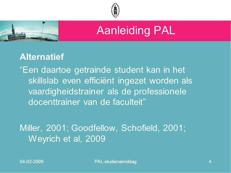 """Aanleiding PAL Alternatief """"Een daartoe getrainde student kan in het skillslab even efficiënt ingezet worden als vaardigheidstrainer als de profession"""