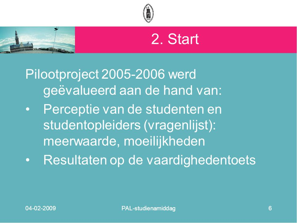 2. Start Pilootproject 2005-2006 werd geëvalueerd aan de hand van: Perceptie van de studenten en studentopleiders (vragenlijst): meerwaarde, moeilijkh