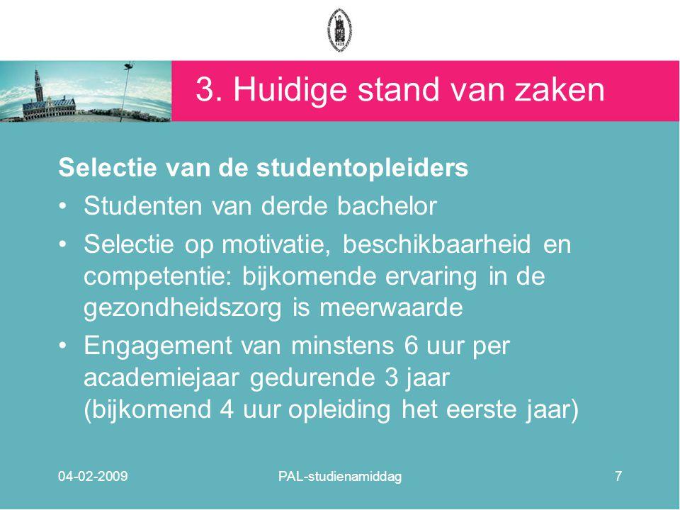 3. Huidige stand van zaken Selectie van de studentopleiders Studenten van derde bachelor Selectie op motivatie, beschikbaarheid en competentie: bijkom