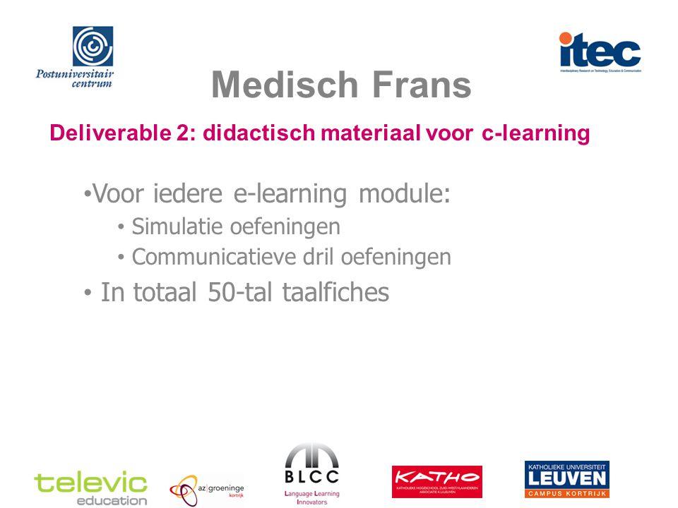 Medisch Frans Deliverable 2: didactisch materiaal voor c-learning Voor iedere e-learning module: Simulatie oefeningen Communicatieve dril oefeningen In totaal 50-tal taalfiches