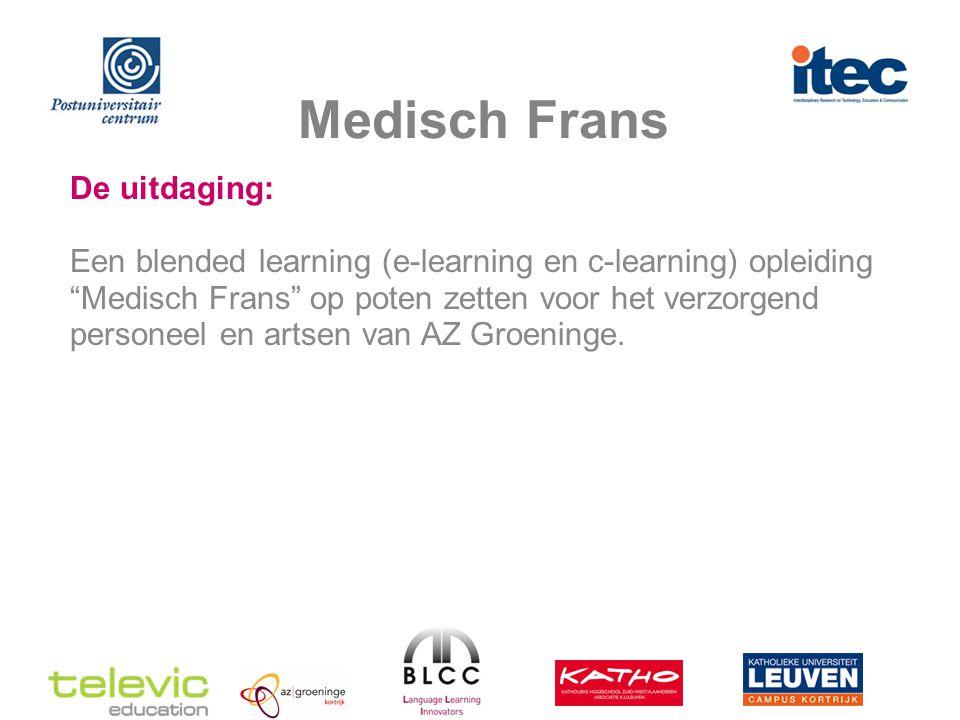 Medisch Frans De uitdaging: Een blended learning (e-learning en c-learning) opleiding Medisch Frans op poten zetten voor het verzorgend personeel en artsen van AZ Groeninge.
