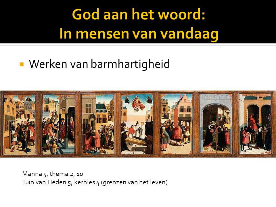  Werken van barmhartigheid Manna 5, thema 2, 10 Tuin van Heden 5, kernles 4 (grenzen van het leven)