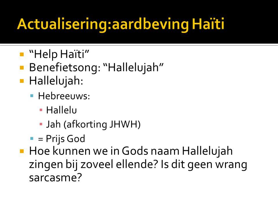  Help Haïti BBenefietsong: Hallelujah HHallelujah: HHebreeuws: ▪H▪Hallelu ▪J▪Jah (afkorting JHWH) == Prijs God HHoe kunnen we in Gods naam Hallelujah zingen bij zoveel ellende.