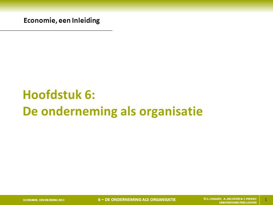 62 ECONOMIE, EEN INLEIDING 2013 6 – DE ONDERNEMING ALS ORGANISATIE © S.