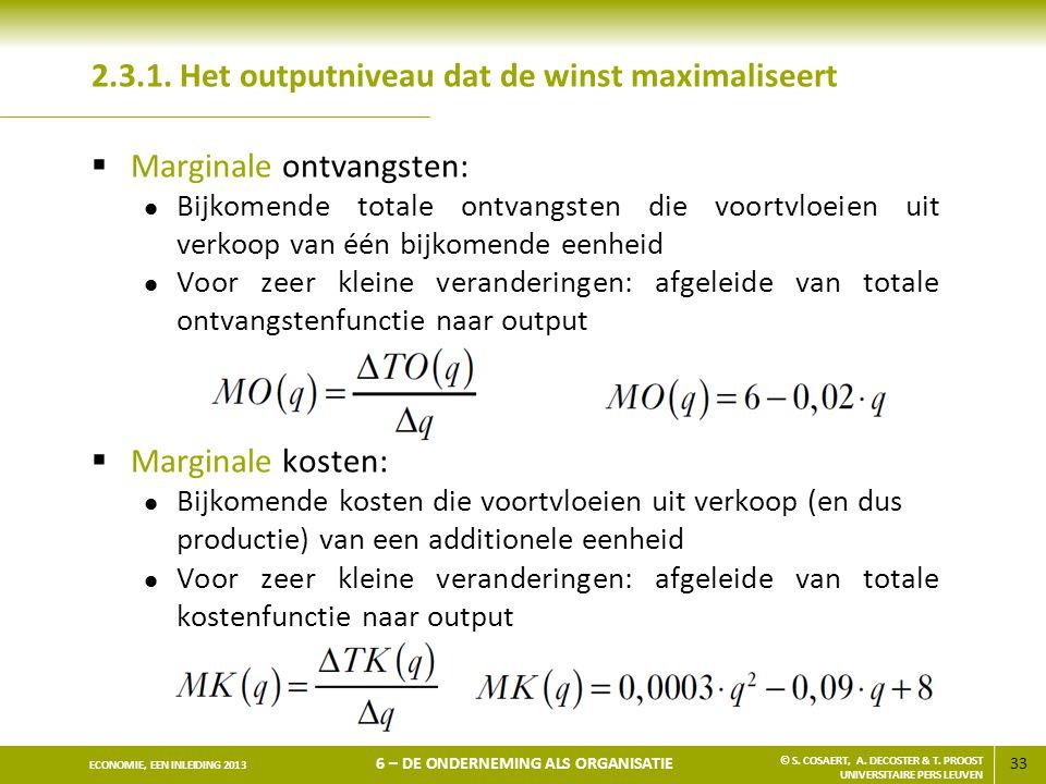 33 ECONOMIE, EEN INLEIDING 2013 6 – DE ONDERNEMING ALS ORGANISATIE © S. COSAERT, A. DECOSTER & T. PROOST UNIVERSITAIRE PERS LEUVEN 2.3.1. Het outputni