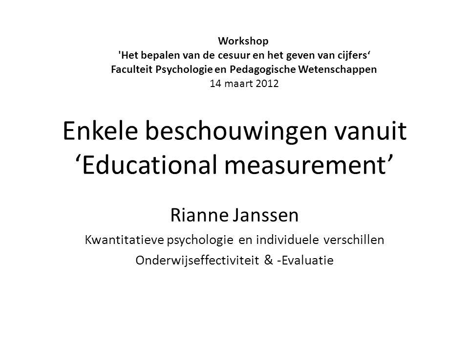 Enkele beschouwingen vanuit 'Educational measurement' Rianne Janssen Kwantitatieve psychologie en individuele verschillen Onderwijseffectiviteit & -Ev