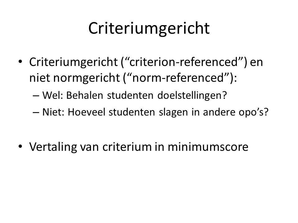 """Criteriumgericht Criteriumgericht (""""criterion-referenced"""") en niet normgericht (""""norm-referenced""""): – Wel: Behalen studenten doelstellingen? – Niet: H"""
