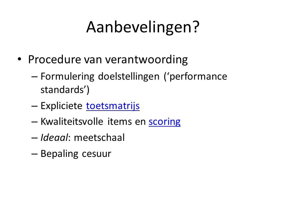 Aanbevelingen? Procedure van verantwoording – Formulering doelstellingen ('performance standards') – Expliciete toetsmatrijstoetsmatrijs – Kwaliteitsv