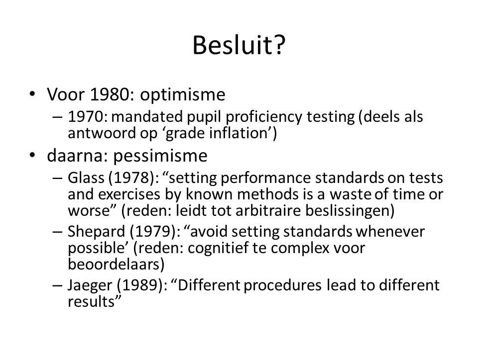 Besluit? Voor 1980: optimisme – 1970: mandated pupil proficiency testing (deels als antwoord op 'grade inflation') daarna: pessimisme – Glass (1978):