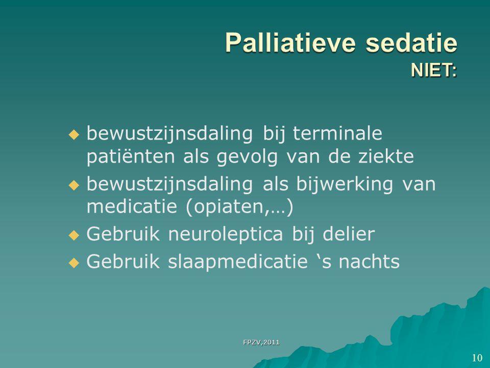   bewustzijnsdaling bij terminale patiënten als gevolg van de ziekte   bewustzijnsdaling als bijwerking van medicatie (opiaten,…)   Gebruik neuroleptica bij delier   Gebruik slaapmedicatie 's nachts 10 FPZV,2011