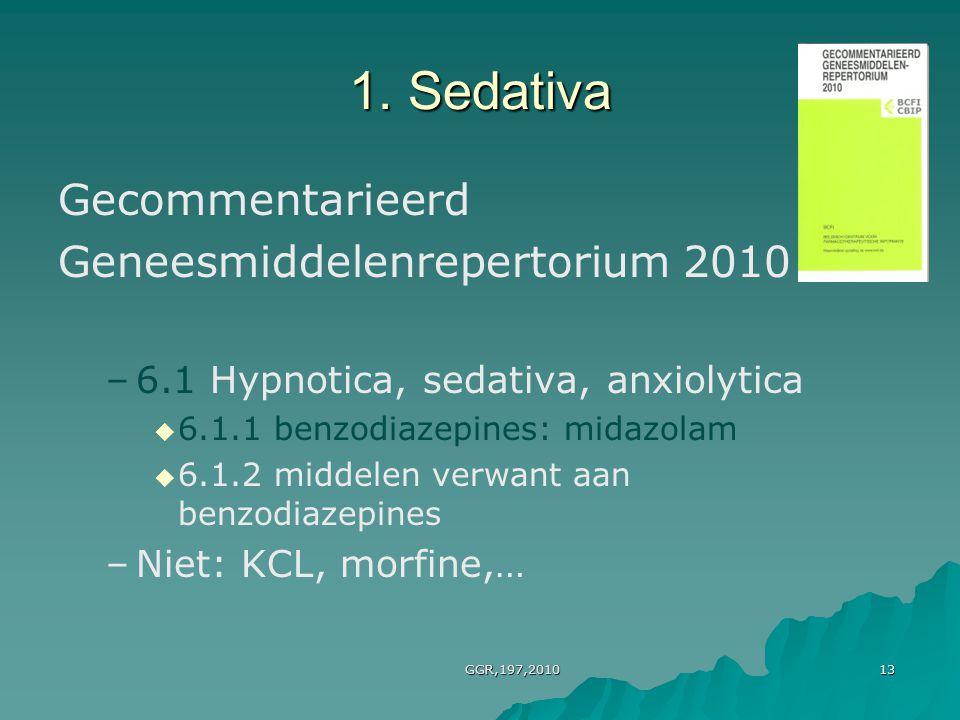 GGR,197,201013 1. Sedativa Gecommentarieerd Geneesmiddelenrepertorium 2010 – –6.1 Hypnotica, sedativa, anxiolytica   6.1.1 benzodiazepines: midazola