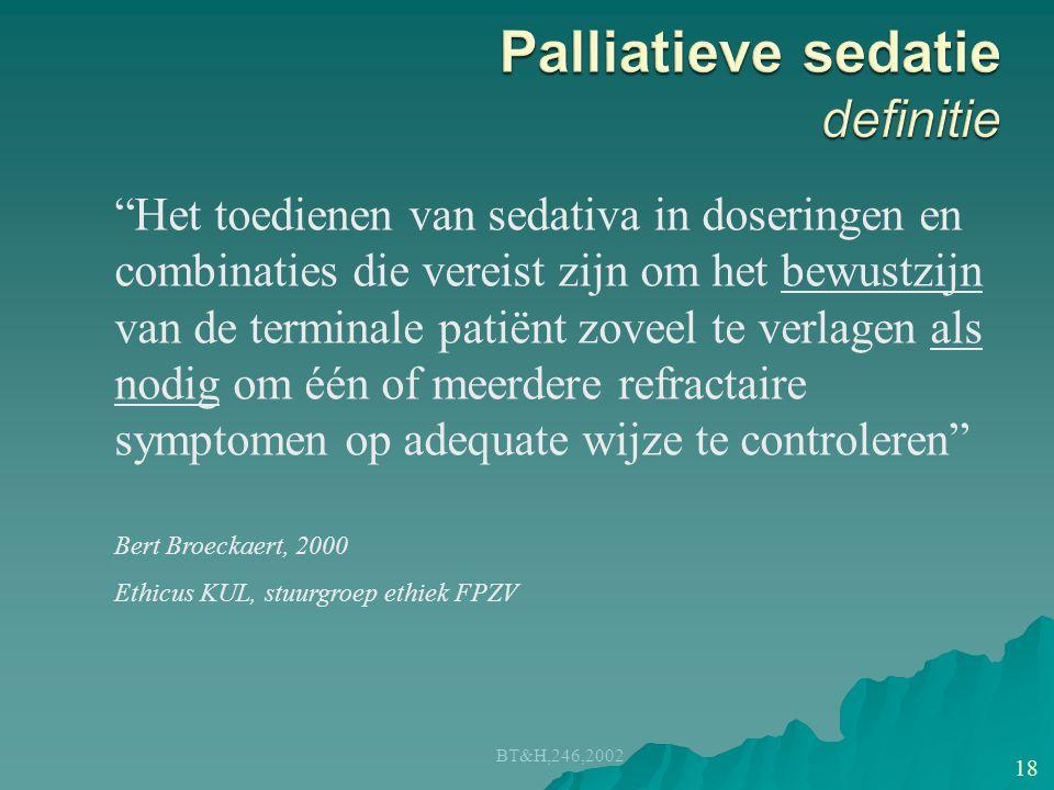 """BT&H,246,2002 18 """"Het toedienen van sedativa in doseringen en combinaties die vereist zijn om het bewustzijn van de terminale patiënt zoveel te verlag"""