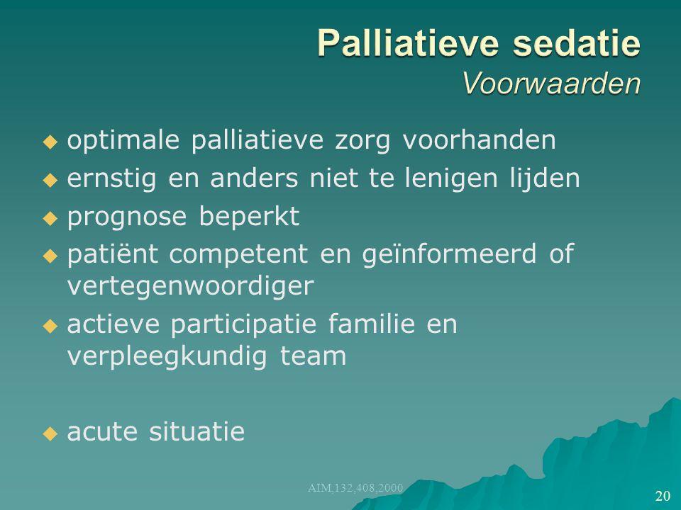   optimale palliatieve zorg voorhanden   ernstig en anders niet te lenigen lijden   prognose beperkt   patiënt competent en geïnformeerd of vertegenwoordiger   actieve participatie familie en verpleegkundig team   acute situatie AIM,132,408,2000 20