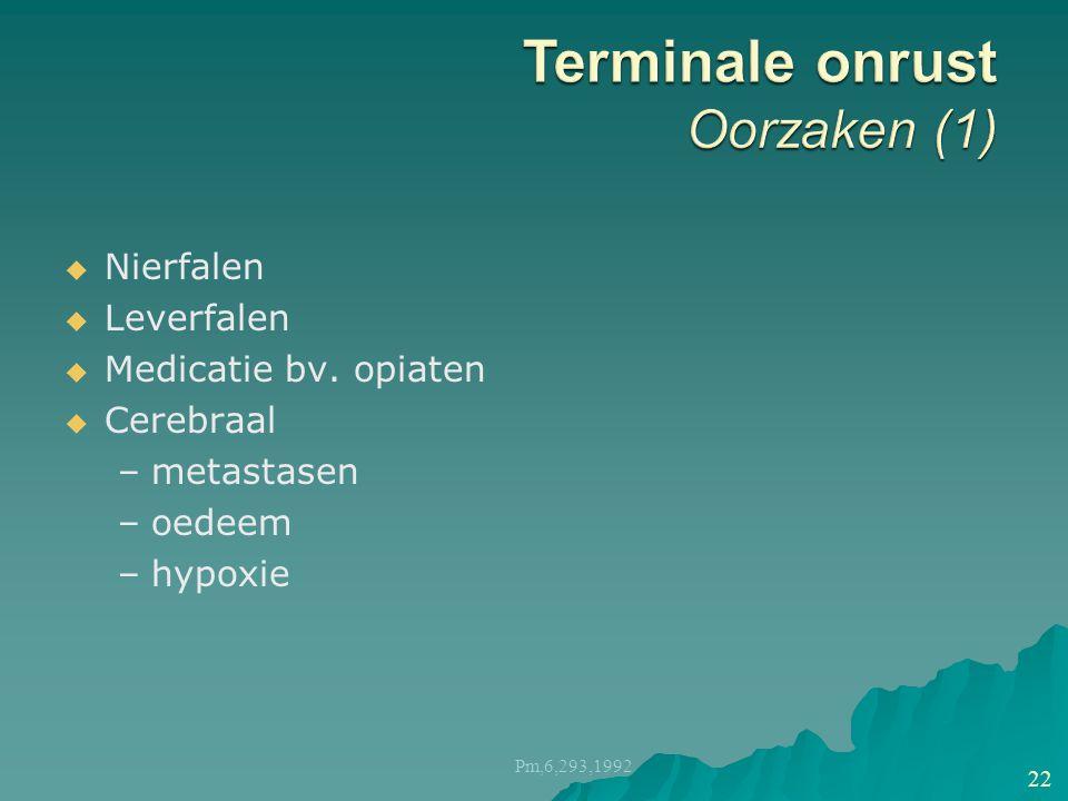   Nierfalen   Leverfalen   Medicatie bv. opiaten   Cerebraal – –metastasen – –oedeem – –hypoxie Pm,6,293,1992 22