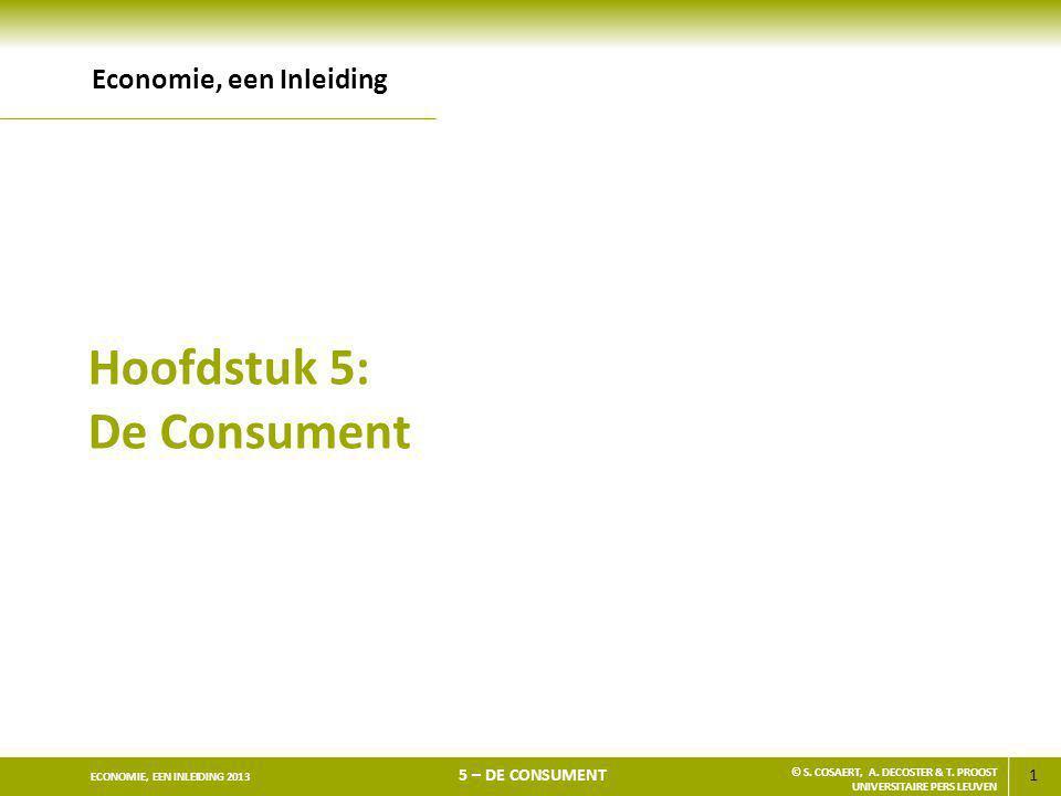1 ECONOMIE, EEN INLEIDING 2013 5 – DE CONSUMENT © S. COSAERT, A. DECOSTER & T. PROOST UNIVERSITAIRE PERS LEUVEN Hoofdstuk 5: De Consument Economie, ee