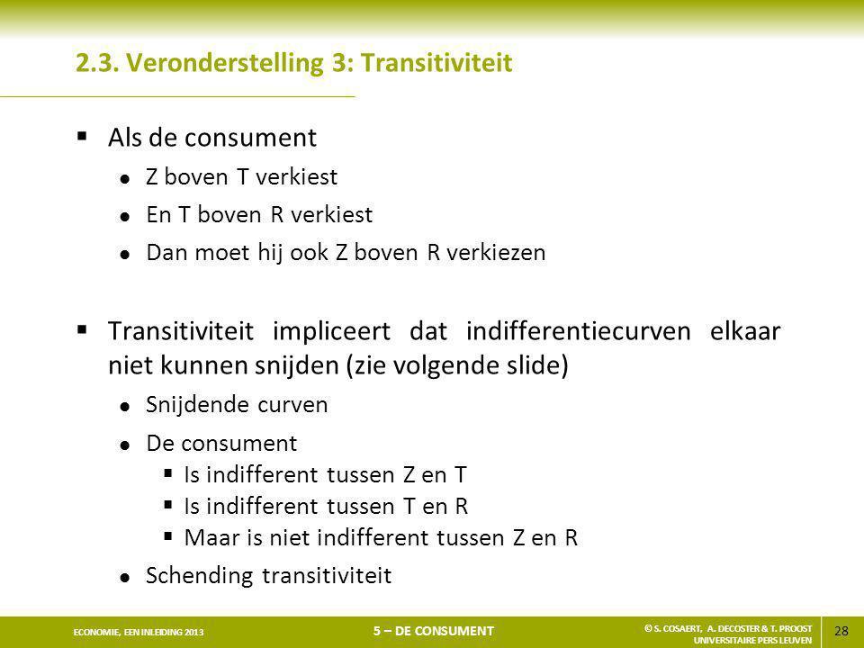28 ECONOMIE, EEN INLEIDING 2013 5 – DE CONSUMENT © S. COSAERT, A. DECOSTER & T. PROOST UNIVERSITAIRE PERS LEUVEN 2.3. Veronderstelling 3: Transitivite