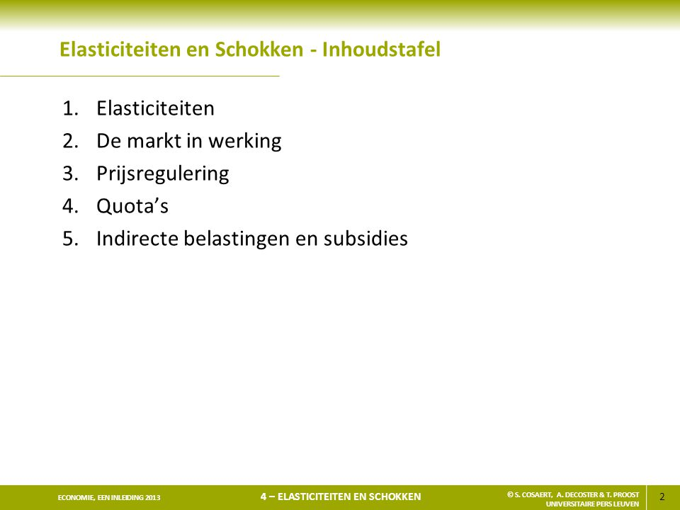 2 ECONOMIE, EEN INLEIDING 2013 4 – ELASTICITEITEN EN SCHOKKEN © S. COSAERT, A. DECOSTER & T. PROOST UNIVERSITAIRE PERS LEUVEN Elasticiteiten en Schokk