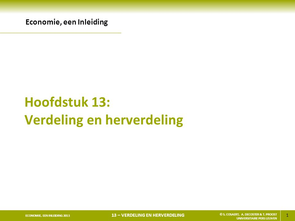 1 ECONOMIE, EEN INLEIDING 2013 13 – VERDELING EN HERVERDELING © S.