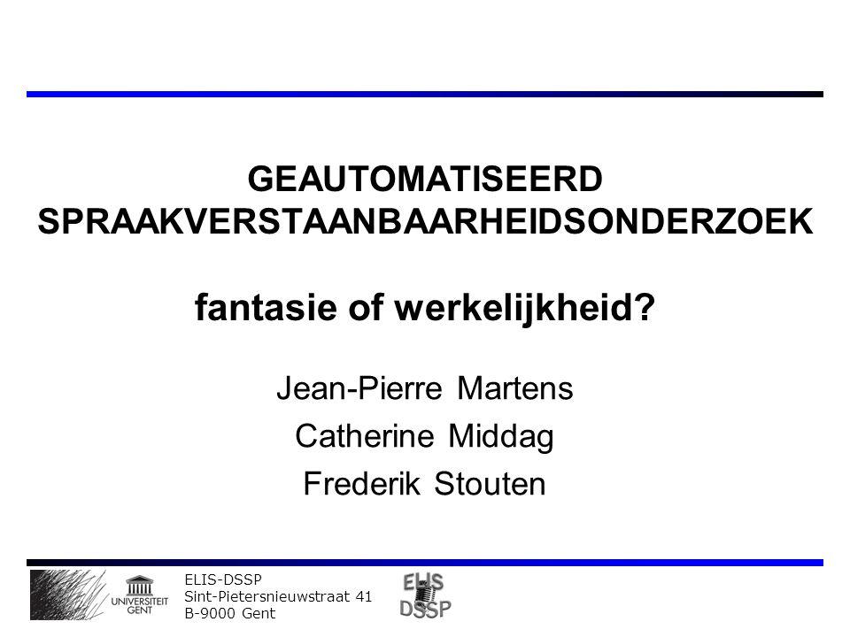 ELIS-DSSP Sint-Pietersnieuwstraat 41 B-9000 Gent GEAUTOMATISEERD SPRAAKVERSTAANBAARHEIDSONDERZOEK fantasie of werkelijkheid.