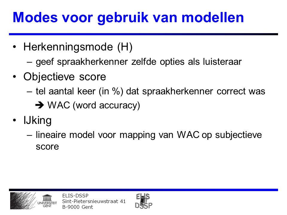 ELIS-DSSP Sint-Pietersnieuwstraat 41 B-9000 Gent Modes voor gebruik van modellen Herkenningsmode (H) –geef spraakherkenner zelfde opties als luisteraar Objectieve score –tel aantal keer (in %) dat spraakherkenner correct was  WAC (word accuracy) IJking –lineaire model voor mapping van WAC op subjectieve score