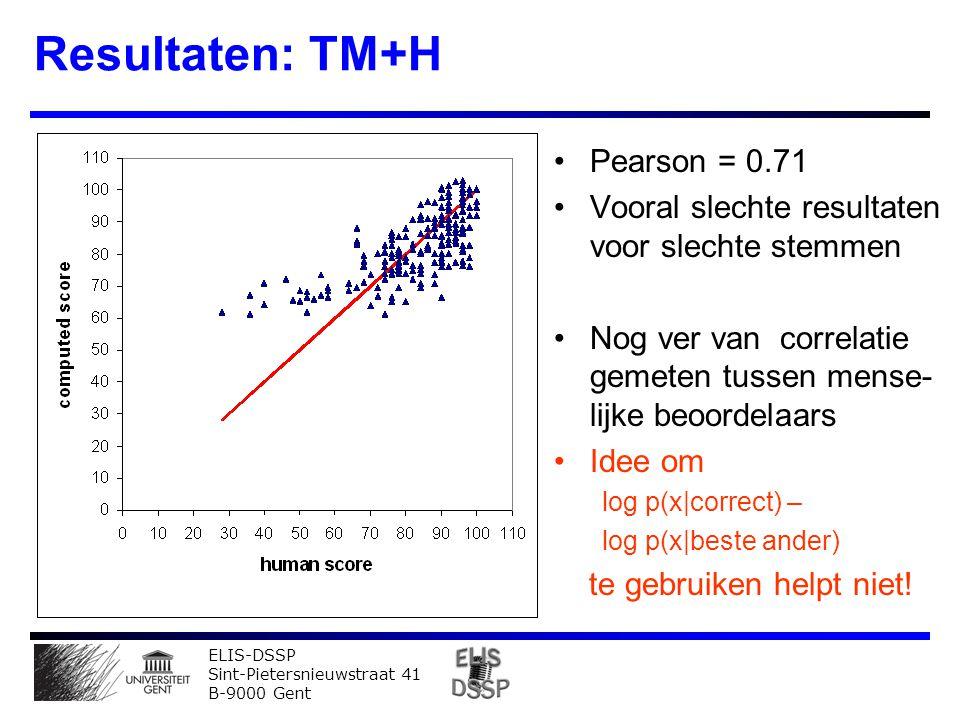 ELIS-DSSP Sint-Pietersnieuwstraat 41 B-9000 Gent Resultaten: TM+H Pearson = 0.71 Vooral slechte resultaten voor slechte stemmen Nog ver van correlatie gemeten tussen mense- lijke beoordelaars Idee om log p(x|correct) – log p(x|beste ander) te gebruiken helpt niet!