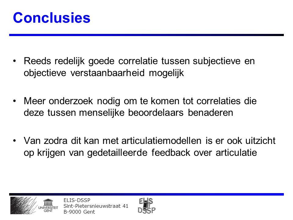 ELIS-DSSP Sint-Pietersnieuwstraat 41 B-9000 Gent Conclusies Reeds redelijk goede correlatie tussen subjectieve en objectieve verstaanbaarheid mogelijk Meer onderzoek nodig om te komen tot correlaties die deze tussen menselijke beoordelaars benaderen Van zodra dit kan met articulatiemodellen is er ook uitzicht op krijgen van gedetailleerde feedback over articulatie